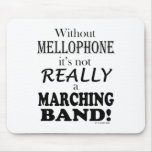 Without Mellophone - Marching Band Mousepad