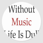 Without Music Life Is Dull Classic Round Sticker