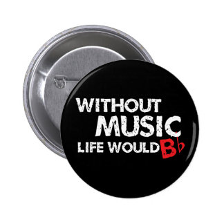 Without Music Life would B (be) Flat 2 Inch Round Button