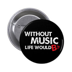 Without Music Life Would B (be) Flat Button at Zazzle