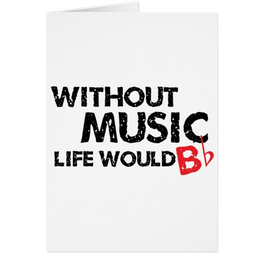 Without Music Life would B (be) Flat Card