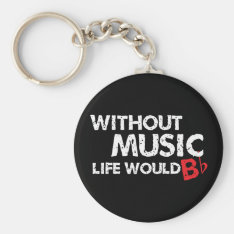 Without Music Life Would B (be) Flat Keychain at Zazzle