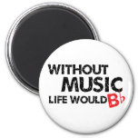 Without Music Life would B (be) Flat 2 Inch Round Magnet