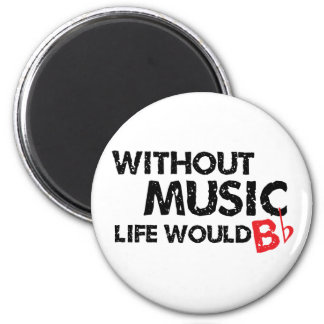 Without Music Life would B (be) Flat Fridge Magnet