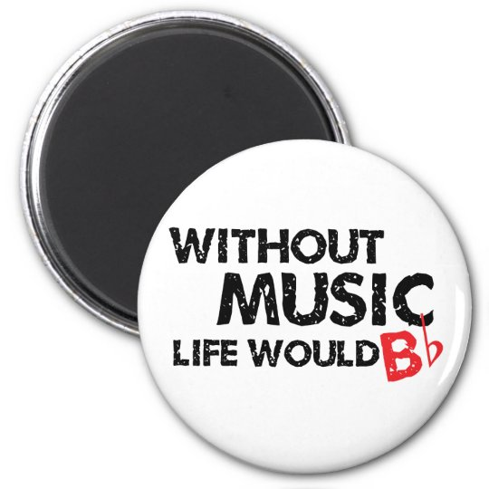 Without Music Life would B (be) Flat Magnet