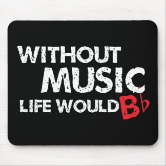 Without Music Life would B (be) Flat Mousepad