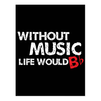 Without Music Life would B (be) Flat Postcard