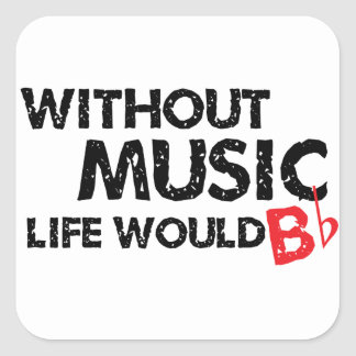 Without Music Life would B (be) Flat Square Sticker