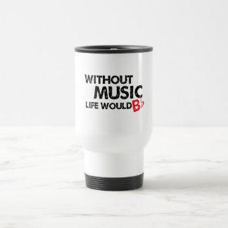 Without Music Life would B (be) Flat Travel Mug