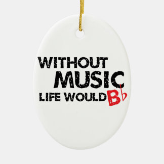 Without Music, Life Would B Flat Ceramic Ornament