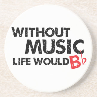 Without Music, Life Would B Flat Coaster