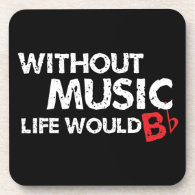 Without Music, Life would b flat! Beverage Coasters