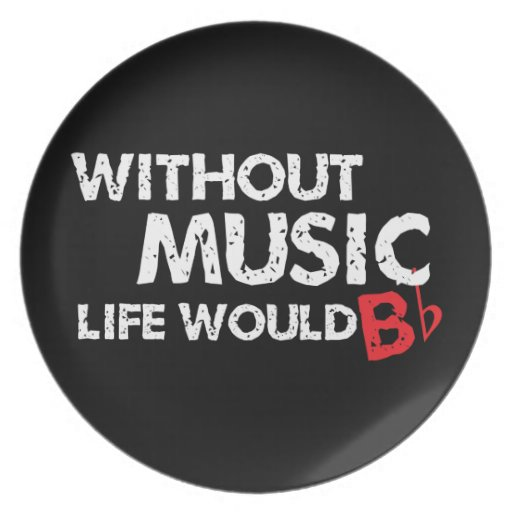 Without Music, Life would b flat! Dinner Plates