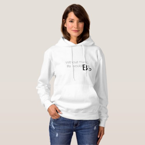 Without Music Life Would B Flat Hoodie