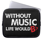 Without Music, Life would b flat! Laptop Sleeves
