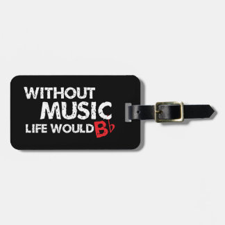 Without Music, Life would b flat! Bag Tags