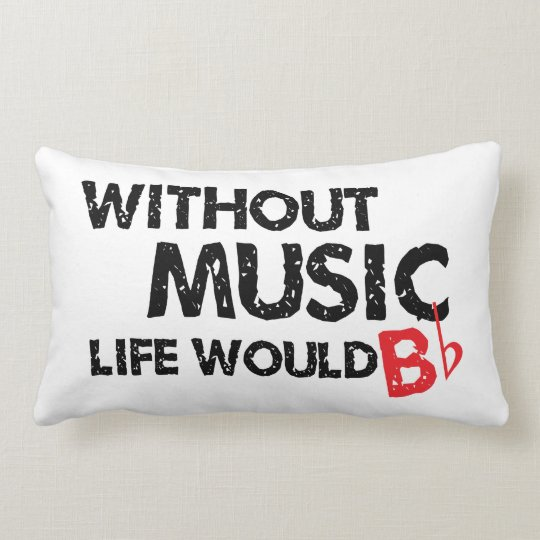 Without Music, Life Would B Flat Lumbar Pillow