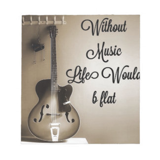 Without Music Life Would b Flat Notepad