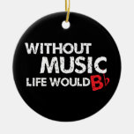 Without Music, Life would b flat! Christmas Tree Ornament