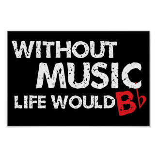 Without Music, Life would b flat! Print