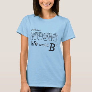 Without Music life would B-flat T-Shirt