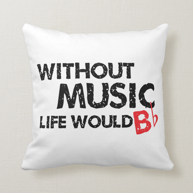 Without Music, Life Would B Flat Throw Pillow