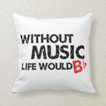 Without Music, Life Would B Flat Throw Pillows