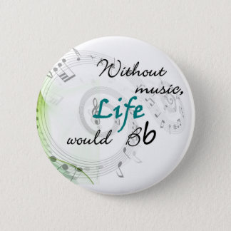 Without Music, Life Would Bb... Button