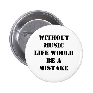 Without Music life would be a mistake 2 Inch Round Button