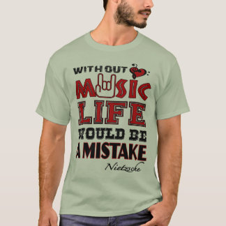 Without music life would be a mistake,Nietzsche T-Shirt