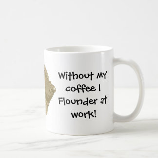 Without my coffee I Flounder at work! Mug