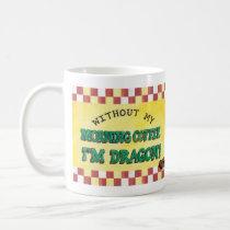 Without my morning coffee, I'm Dragon mug