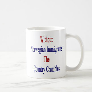 Without Norwegian Immigrants The Country Crumbles. Coffee Mug