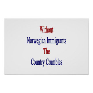 Without Norwegian Immigrants The Country Crumbles. Poster
