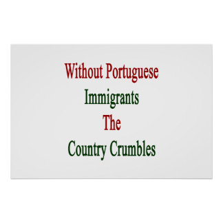Without Portuguese Immigrants The Country Crumbles Poster