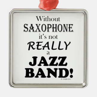 Without Saxophone - Jazz Band Metal Ornament