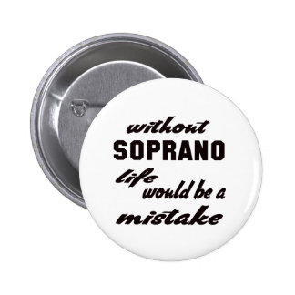 Without Soprano life would be a mistake Button