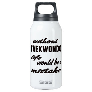Without Taekwondo life would be a mistake 10 Oz Insulated SIGG Thermos Water Bottle