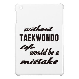 Without Taekwondo life would be a mistake Cover For The iPad Mini