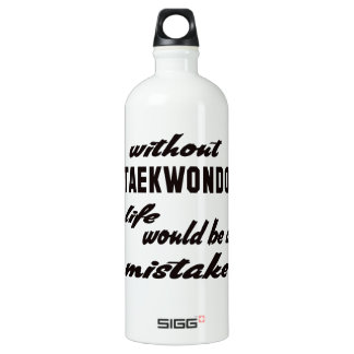 Without Taekwondo life would be a mistake SIGG Traveler 1.0L Water Bottle