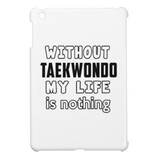 WITHOUT TAEKWONDO MY LIFE IS NOTHING iPad MINI COVERS