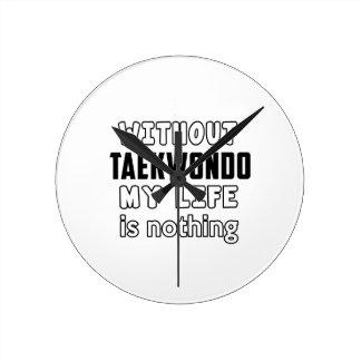 WITHOUT TAEKWONDO MY LIFE IS NOTHING ROUND WALLCLOCK