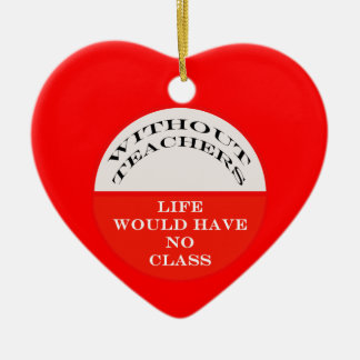 Without Teachers Life Would Have No Class Double-Sided Heart Ceramic Christmas Ornament