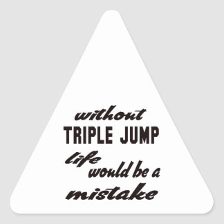 Without Triple Jump life would be a mistake Triangle Sticker