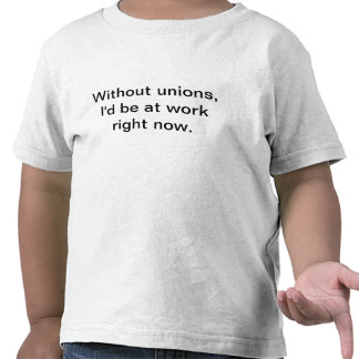 Without unions, t shirt