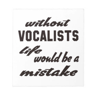 Without Vocalists life would be a mistake Scratch Pad