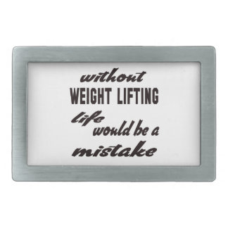 Without Weight Lifting life would be a mistake Rectangular Belt Buckle