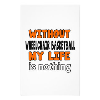 WITHOUT WHEELCHAIR BASKETBALL LIFE IS NOTHING STATIONERY