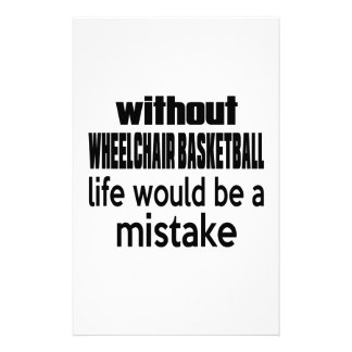 WITHOUT WHEELCHAIR BASKETBALL , LIFE WOULD BE A MI STATIONERY
