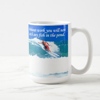 Without work you will not catch any fish in the po classic white coffee mug